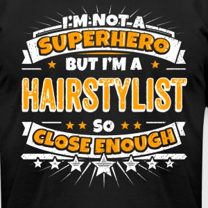 Not A Superhero But A Hairstylist. Close Enough. - Men's T-Shirt by American Apparel