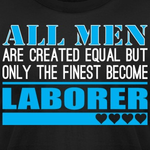 All Men Created Equal Finest Become Laborer - Men's T-Shirt by American Apparel