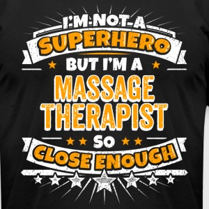 Not A Superhero But A Massage Therapist - Men's T-Shirt by American Apparel