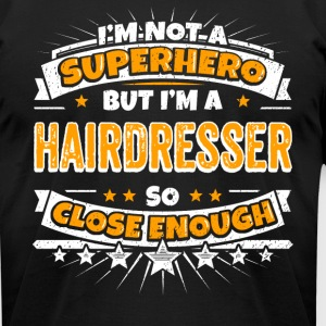 Not A Superhero But A Hairdresser. Close Enough. - Men's T-Shirt by American Apparel