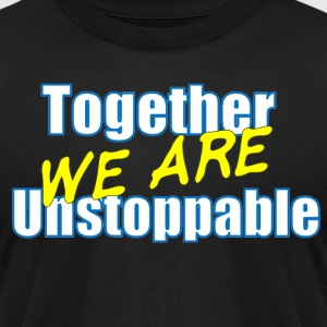 Together we are Unstoppable - Men's T-Shirt by American Apparel