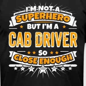 Not A Superhero But A Cab Driver. Close Enough. - Men's T-Shirt by American Apparel