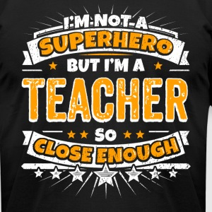 Not A Superhero But A Teacher. Close Enough. - Men's T-Shirt by American Apparel