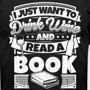 I just want to drink wine and read a book shirt - Men's T-Shirt by American Apparel