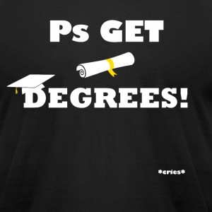 Ps Get Degrees! - Men's T-Shirt by American Apparel