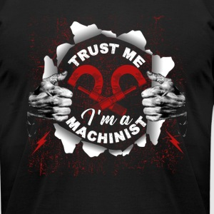 Trust Me, I'm A Machinist Shirt - Men's T-Shirt by American Apparel