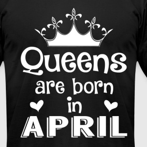 Queens are born in April - Men's T-Shirt by American Apparel