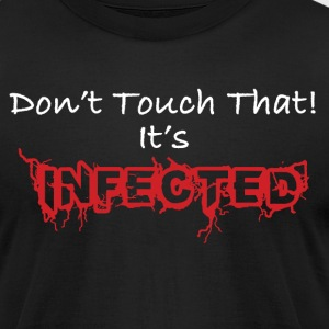 Funny Don't Touch That! It's Infected - Men's T-Shirt by American Apparel