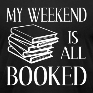 My Weekend Is All Booked - Men's T-Shirt by American Apparel