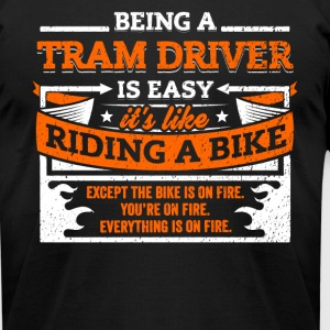 Tram Driver Shirt: Being A Tram Driver Is Easy - Men's T-Shirt by American Apparel