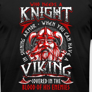 Who needs a Knight Viking - Men's T-Shirt by American Apparel