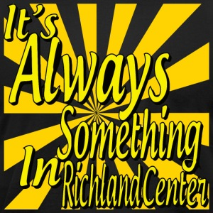 It's Always Something In Richland Center - Men's T-Shirt by American Apparel