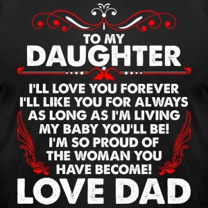To My Daughter Love Dad - Men's T-Shirt by American Apparel