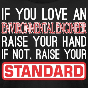 If Love Environmental Engineer Raise Hand Standard - Men's T-Shirt by American Apparel