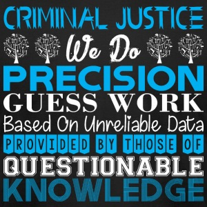 Criminal Justice Do Precision Work Unreliable Data - Men's T-Shirt by American Apparel