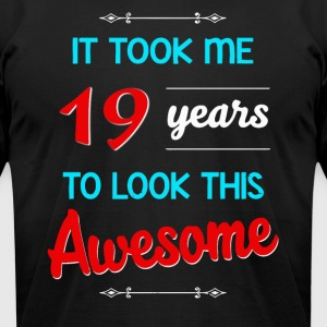 It took me 19 years to look this awesome - Men's T-Shirt by American Apparel