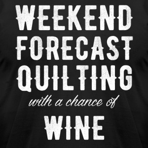 weekend forecast quilting with a chance of wine - Men's T-Shirt by American Apparel