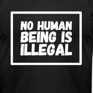 No human being is illegal - Men's T-Shirt by American Apparel