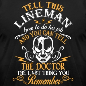 Tell This Lineman How To Do His Job T Shirt - Men's T-Shirt by American Apparel