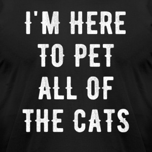 I'm here to pet all of the cats - Men's T-Shirt by American Apparel