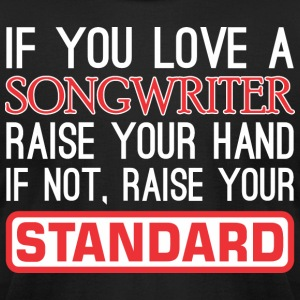 If You Love Songwriter Raise Hand Raise Standard - Men's T-Shirt by American Apparel