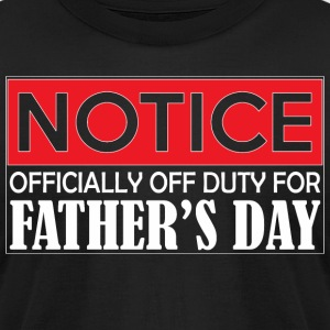 Notice Officially Off Duty For Fathers Day - Men's T-Shirt by American Apparel