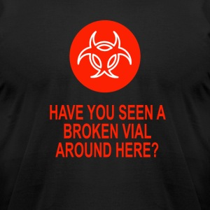 Have You Seen A Broken Vial Around Here Funny Tee - Men's T-Shirt by American Apparel