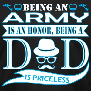 Being Army Is Honor Being Dad Priceless - Men's T-Shirt by American Apparel