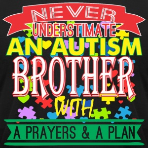 Never Underestimate Autism Brother Prayer & Plan - Men's T-Shirt by American Apparel
