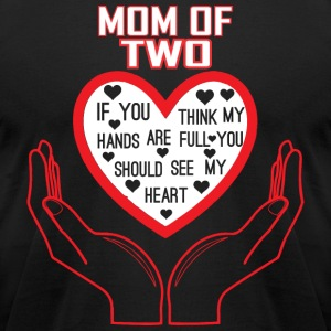 Mom Of Two You Think My Hands Full See My Heart - Men's T-Shirt by American Apparel