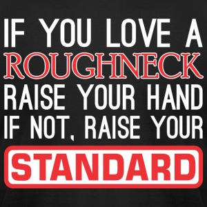 If You Love Roughneck Raise Hand Raise Standard - Men's T-Shirt by American Apparel