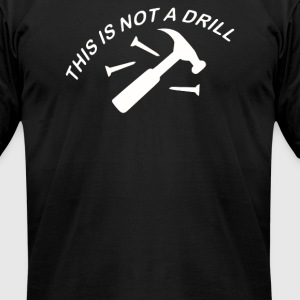 This Is Not A Drill - Men's T-Shirt by American Apparel