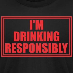 Im Drinking Resposibly - Men's T-Shirt by American Apparel