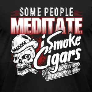 Some people Meditate I Smoke Cigars Shirt - Men's T-Shirt by American Apparel