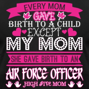Every Mom Gave Birth Child Airforce Officer - Men's T-Shirt by American Apparel