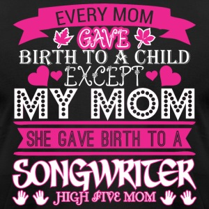 Every Mom Gave Birth To Child Songwriter - Men's T-Shirt by American Apparel