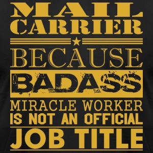 Mail Carrier Because Miracle Worker Not Job Title - Men's T-Shirt by American Apparel