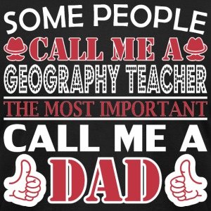 Some People Geography Teacher Most Important Dad - Men's T-Shirt by American Apparel