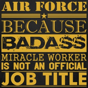 Air Force Because Miracle Worker Not Job Title - Men's T-Shirt by American Apparel