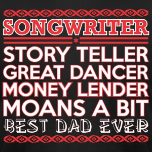 Songwriter Story Teller Dancer Best Dad Ever - Men's T-Shirt by American Apparel
