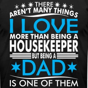 There Arent Many Things Love Being Housekeeper Dad - Men's T-Shirt by American Apparel
