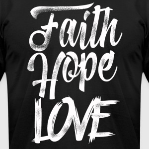 Faith, Hope, & Love - Men's T-Shirt by American Apparel