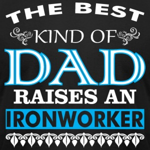 The Best Kind Of Dad Raises An Ironworker - Men's T-Shirt by American Apparel