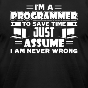 I Am A Programmer To Save Time Let's Assume Shirts - Men's T-Shirt by American Apparel