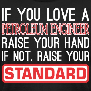 If You Love Petroleum Engineer Raise Hand Standard - Men's T-Shirt by American Apparel