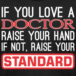 If Love Doctor Raise Hand Not Raise Standard - Men's T-Shirt by American Apparel