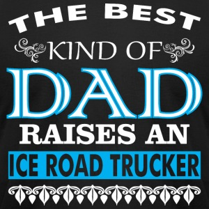 The Best Kind Of Dad Raises An Ice Road Trucker - Men's T-Shirt by American Apparel