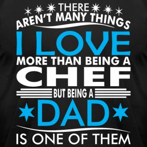There Arent Many Things Love Being Chef Dad - Men's T-Shirt by American Apparel