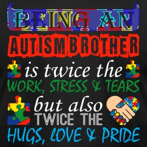 Being An Autism Brother Twice Work But Twice Love - Men's T-Shirt by American Apparel