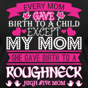 Every Mom Gave Birth To Child Roughneck - Men's T-Shirt by American Apparel